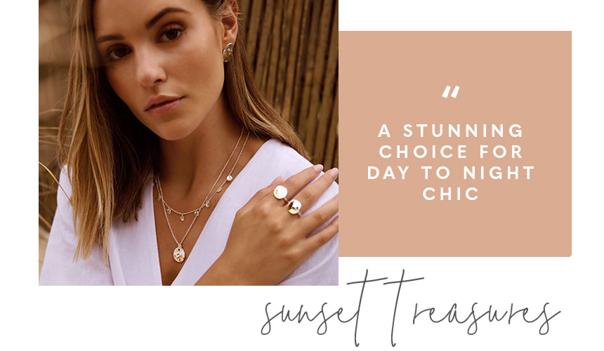 Sundipped collection. A stunning choice for day to night chic. Sunset treasures.