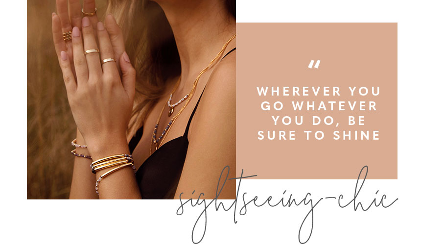 Signature Stones collection. Wherever you go whatever you do, be sure to shine. Sightseeing chic.